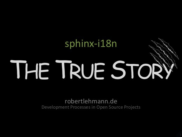 1<br />sphinx-i18n<br />The True Story<br />robertlehmann.de<br />Development Processes in Open Source Projects<br />