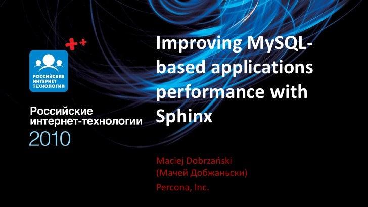 Improving MySQL- based applications performance with Sphinx  Maciej Dobrzaoski (Мачей Добжаньски) Percona, Inc.