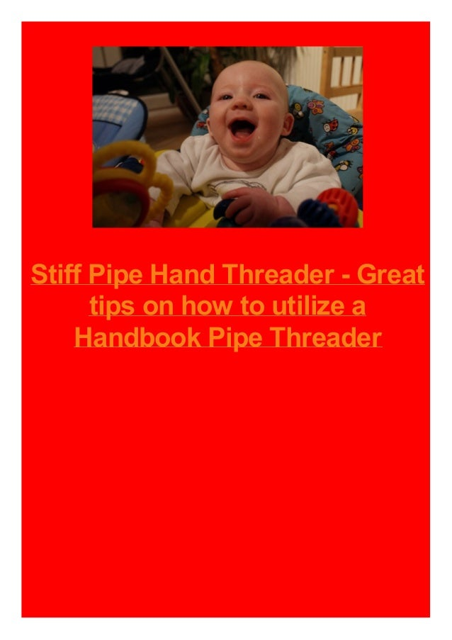 Stiff Pipe Hand Threader - Great tips on how to utilize a Handbook Pipe Threader