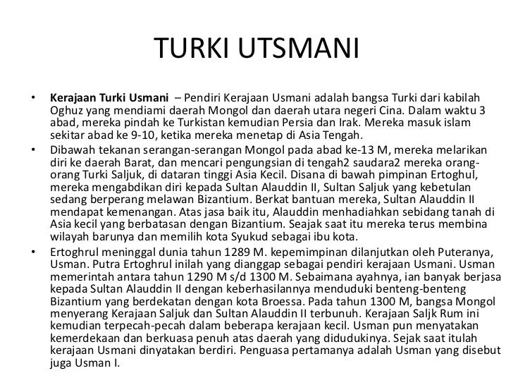 TURKI UTSMANI•   Kerajaan Turki Usmani – Pendiri Kerajaan Usmani adalah bangsa Turki dari kabilah    Oghuz yang mendiami d...