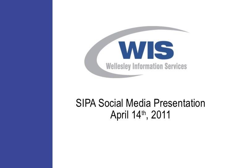 SIPA Social Media Presentation April 14 th , 2011