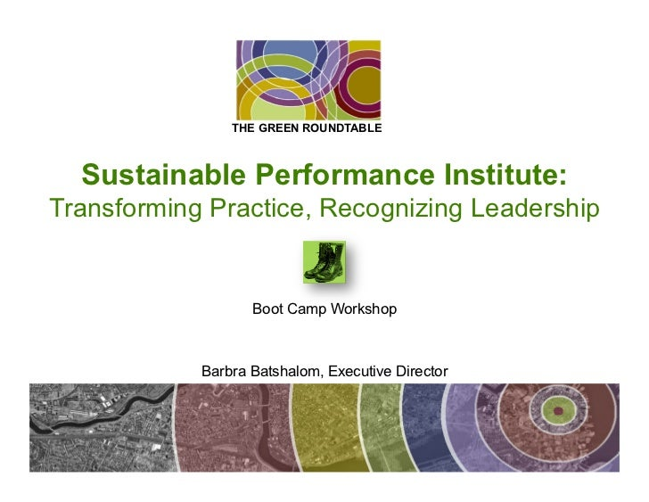 THE GREEN ROUNDTABLE  Sustainable Performance Institute:Transforming Practice, Recognizing Leadership                   Bo...