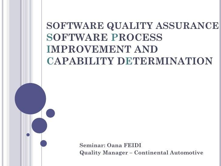 SOFTWARE QUALITY ASSURANCESOFTWARE PROCESSIMPROVEMENT ANDCAPABILITY DETERMINATION    Seminar: Oana FEIDI    Quality Manage...