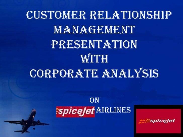 CUSTOMER RELATIONSHIP MANAGEMENTpresentationWITHCORPORATE ANALYSISonspicejet airlines<br />