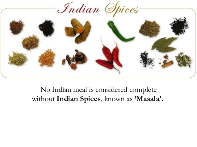 No Indian meal is considered complete without Indian Spices, known as 'Masala'.