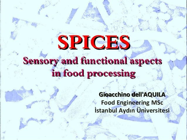 SPICESSensory and functional aspects      in food processing                 Gioacchino dellAQUILA                  Food E...