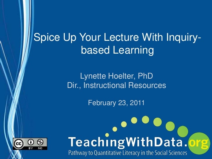 Spice Up Your Lecture With Inquiry-based Learning<br />Lynette Hoelter, PhD<br />Dir., Instructional Resources<br />Februa...