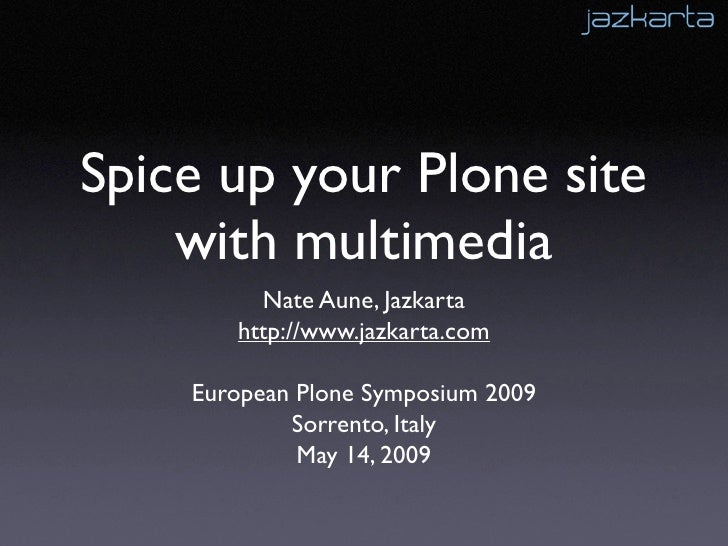 Spice Up Your Plone Site With Multimedia   European Plone Symposium 2009
