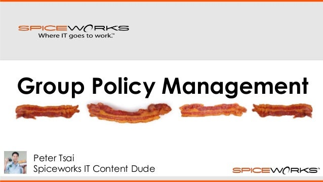 Peter Tsai Spiceworks IT Content Dude Group Policy Management
