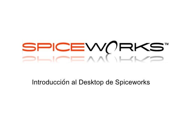 Introducci ó n al Desktop de Spiceworks