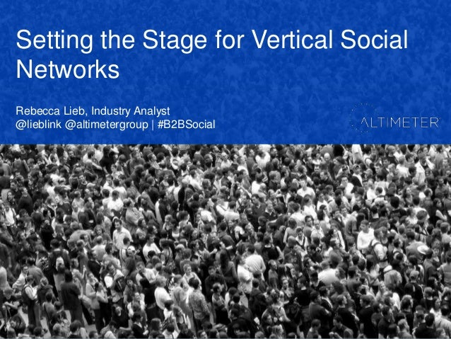 Setting the Stage for Vertical SocialNetworksRebecca Lieb, Industry Analyst@lieblink @altimetergroup | #B2BSocial