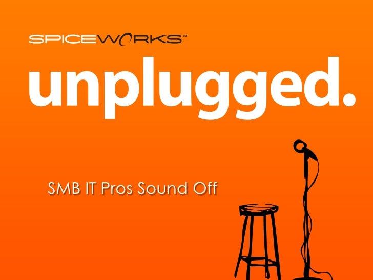 Spiceworks Unplugged Microsoft UK 30 Nov 11