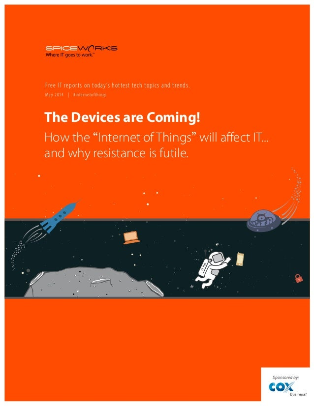 """The Devices are Coming! How the """"Internet of Things"""" will affect IT."""