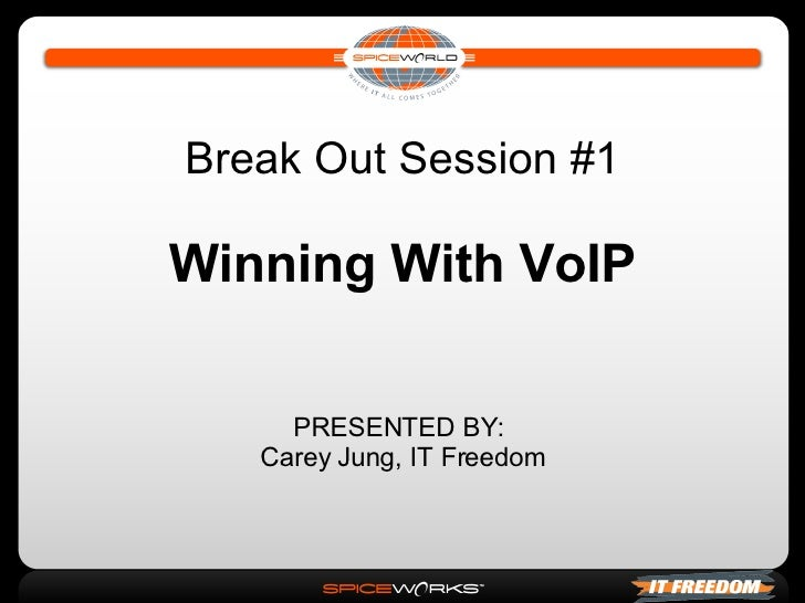 Break Out Session #1 Winning With VoIP PRESENTED BY:  Carey Jung, IT Freedom