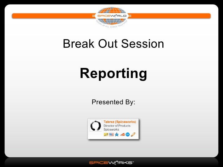 Break Out Session    Reporting     Presented By: