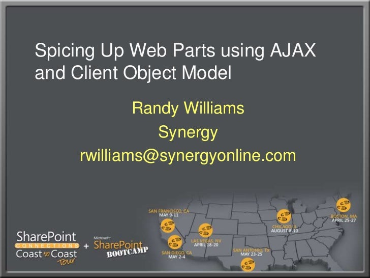 Spicing Up Web Parts using AJAX and Client Object Model<br />Randy Williams<br />Synergy<br />rwilliams@synergyonline.com<...