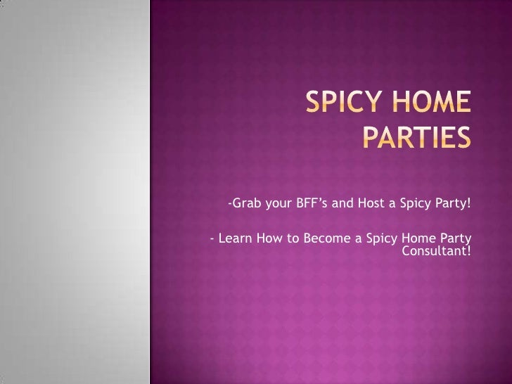 Spicy Home Parties<br />-Grab your BFF's and Host a Spicy Party!<br />- Learn How to Become a Spicy Home Party Consultant!...