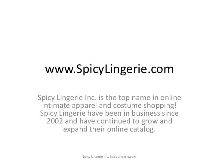 www.SpicyLingerie.com<br />Spicy Lingerie Inc. is the top name in online intimate apparel and costume shopping! Spicy Ling...