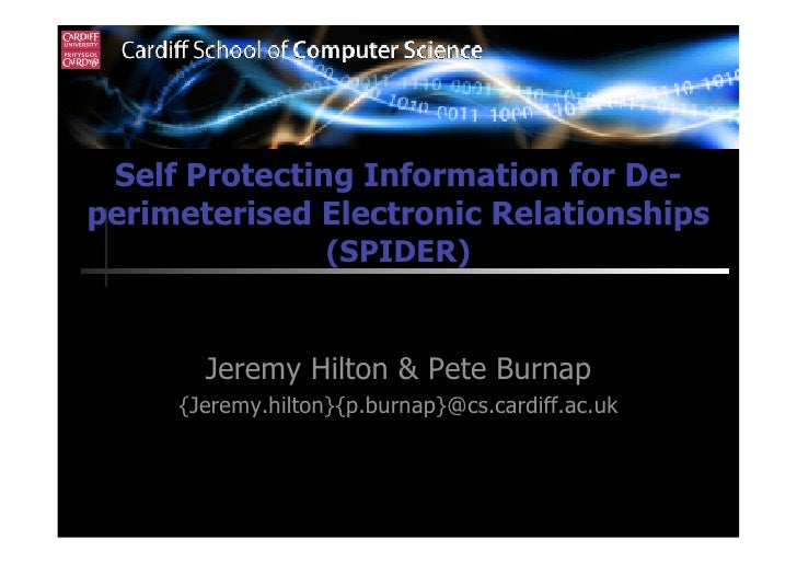 Self Protecting Information for De- perimeterised Electronic Relationships                    (SPIDER)          Jeremy Hil...