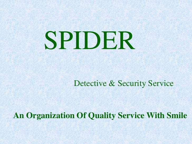 SPIDER               Detective & Security ServiceAn Organization Of Quality Service With Smile