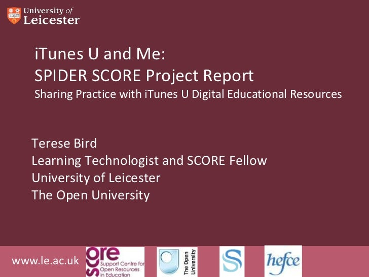 iTunes U and Me:    SPIDER SCORE Project Report    Sharing Practice with iTunes U Digital Educational Resources   Terese B...