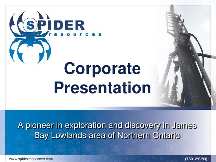 Corporate          Presentation  A pioneer in exploration and discovery in James     Bay Lowlands area of Northern Ontario