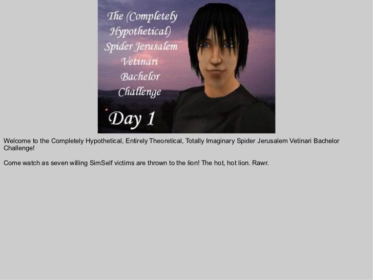 Spider Jerusalem's Completely Hypothetical Bachelor Challenge, Day 1