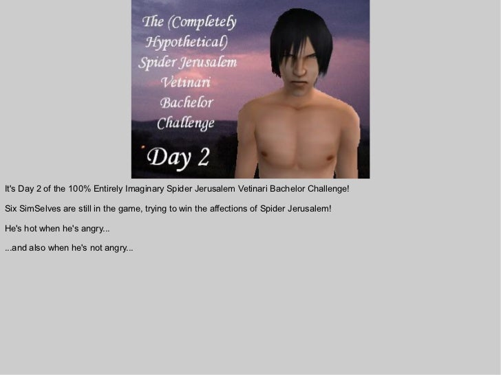 Its Day 2 of the 100% Entirely Imaginary Spider Jerusalem Vetinari Bachelor Challenge!Six SimSelves are still in the game,...