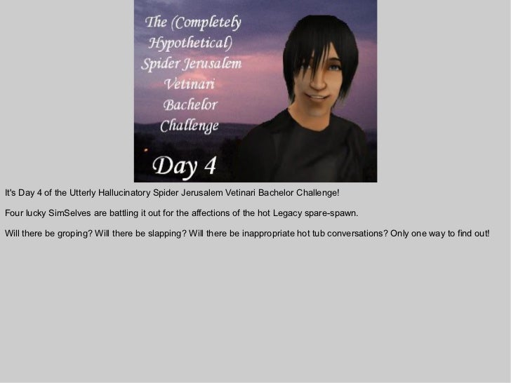 Its Day 4 of the Utterly Hallucinatory Spider Jerusalem Vetinari Bachelor Challenge!Four lucky SimSelves are battling it o...