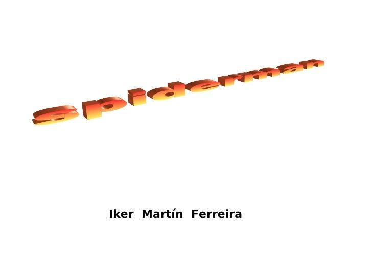 Iker  Martín  Ferreira spiderman