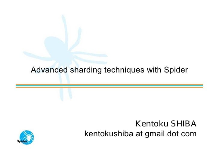 Advanced sharding techniques with Spider                               Kentoku SHIBA              kentokushiba at gmail do...