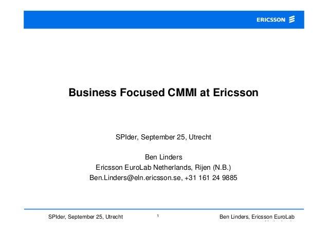 Ben Linders, Ericsson EuroLab Netherlands 1SPIder, September 25, Utrecht Business Focused CMMI at Ericsson SPIder, Septemb...