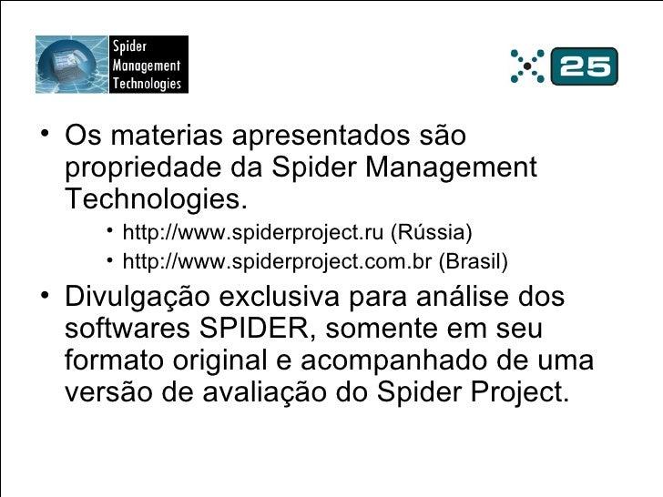 <ul><li>Os materias apresentados são propriedade da Spider Management Technologies. </li></ul><ul><ul><ul><li>http://www.s...