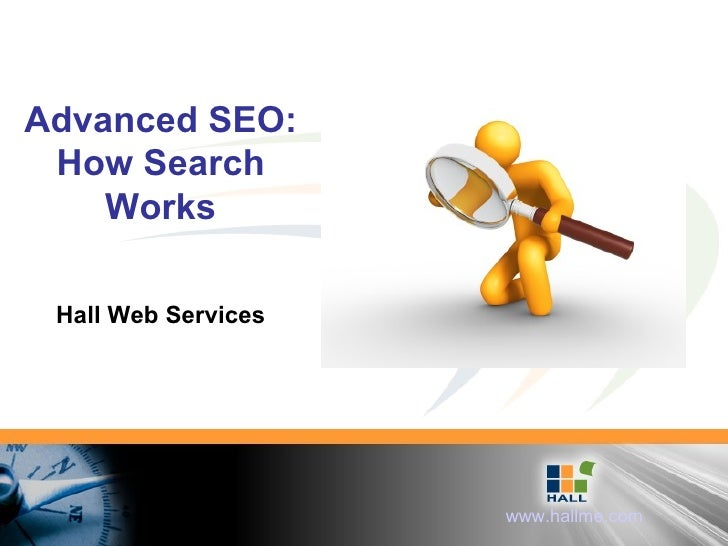 Advanced SEO: How Search Works Hall Web Services