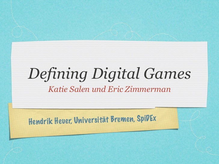 Defining Digital Games       Katie Salen und Eric ZimmermanH en dr ik H euer, Un iversi tät Bre men, SpiDEx