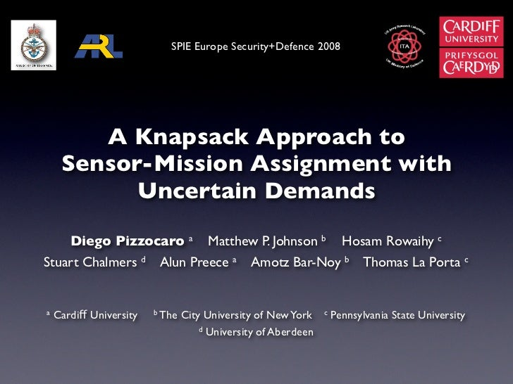 SPIE Europe Security+Defence 2008        A Knapsack Approach to     Sensor-Mission Assignment with           Uncertain Dem...