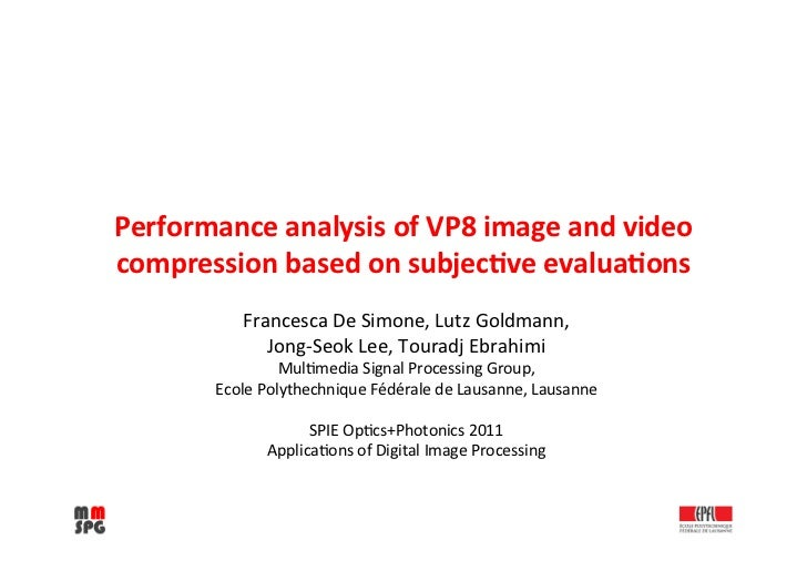 Performance	  analysis	  of	  VP8	  image	  and	  video	  compression	  based	  on	  subjec8ve	  evalua8ons	              ...