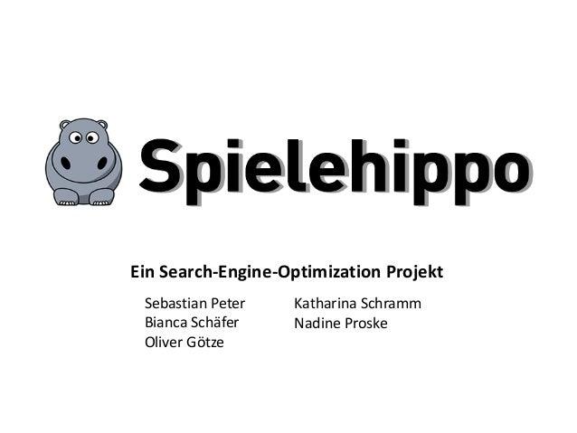 Sebastian Peter Bianca Schäfer Oliver Götze Katharina Schramm Nadine Proske Ein Search-Engine-Optimization Projekt