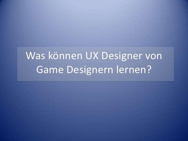 Was können UX Designer von Game Designern lernen?<br />