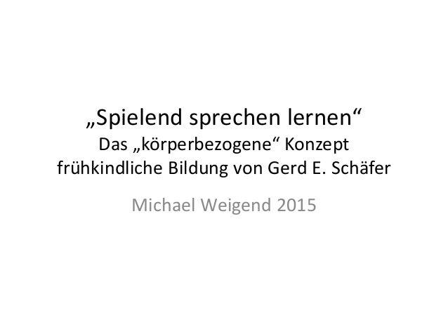 """""""Spielend sprechen lernen"""" Das """"körperbezogene"""" Konzept frühkindliche Bildung von Gerd E. Schäfer Michael Weigend 2015"""