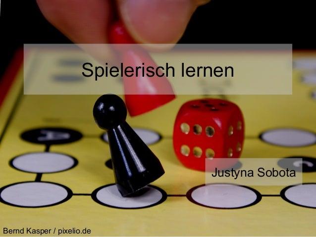 Spielerisch lernen Bernd Kasper / pixelio.de Justyna Sobota