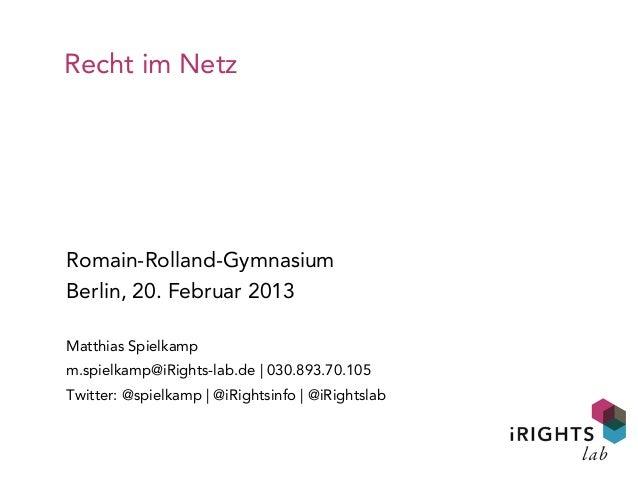 Recht im NetzRomain-Rolland-GymnasiumBerlin, 20. Februar 2013Matthias Spielkampm.spielkamp@iRights-lab.de |030.893.70.105...