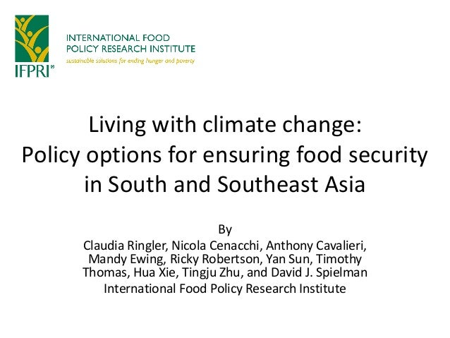 Living with climate change: Policy options for ensuring food security in South and Southeast Asia By Claudia Ringler, Nico...