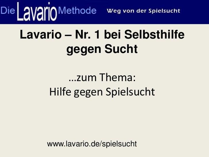 Lavario – Nr. 1 bei Selbsthilfe        gegen Sucht         …zum Thema:     Hilfe gegen Spielsucht     www.lavario.de/spiel...