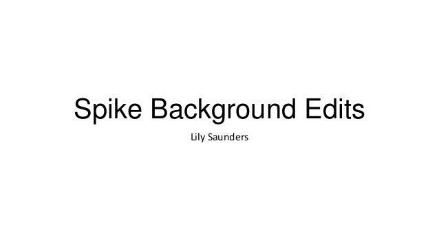 Spike background edits