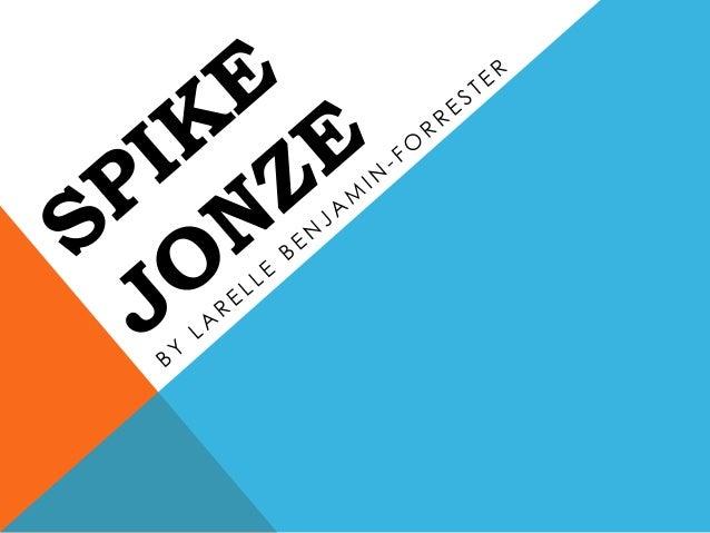 SPIKE JONZE                         22ND OCTOBER 1969•   Spike Jonze is an American director, screen writer, producer and ...