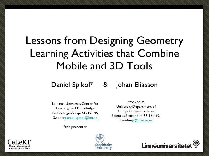 Lessons from Designing Geometry Learning Activities that Combine Mobile and 3D Tools <ul><li>Daniel Spikol*  &  Johan Elia...