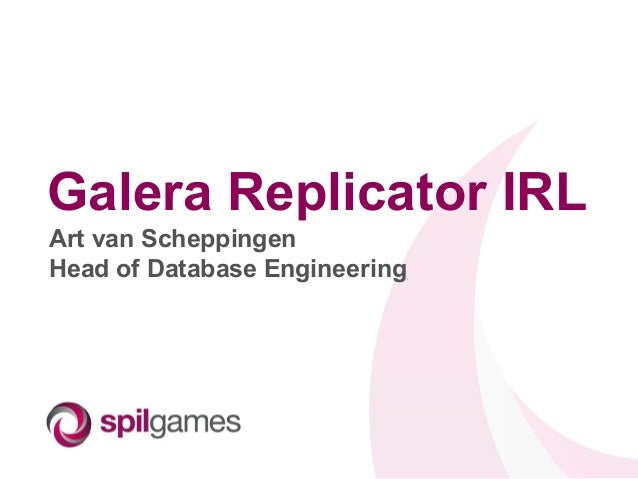 Galera Replicator IRL Art van Scheppingen Head of Database Engineering