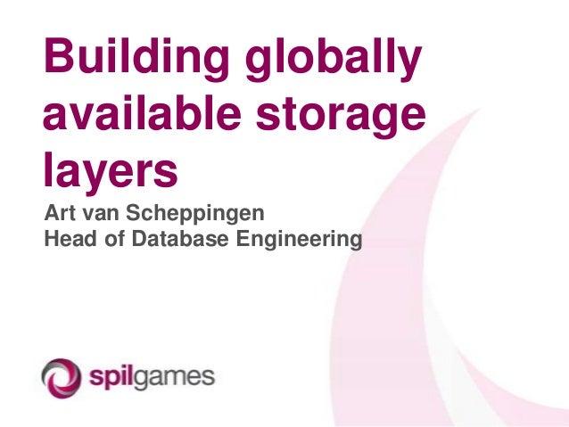 Building globally available storage layers Art van Scheppingen Head of Database Engineering