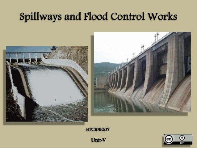 Spillways and Flood Control Works Unit-V BTCI09007